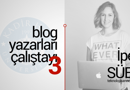 ipek süer blog yazarları çalıştayı