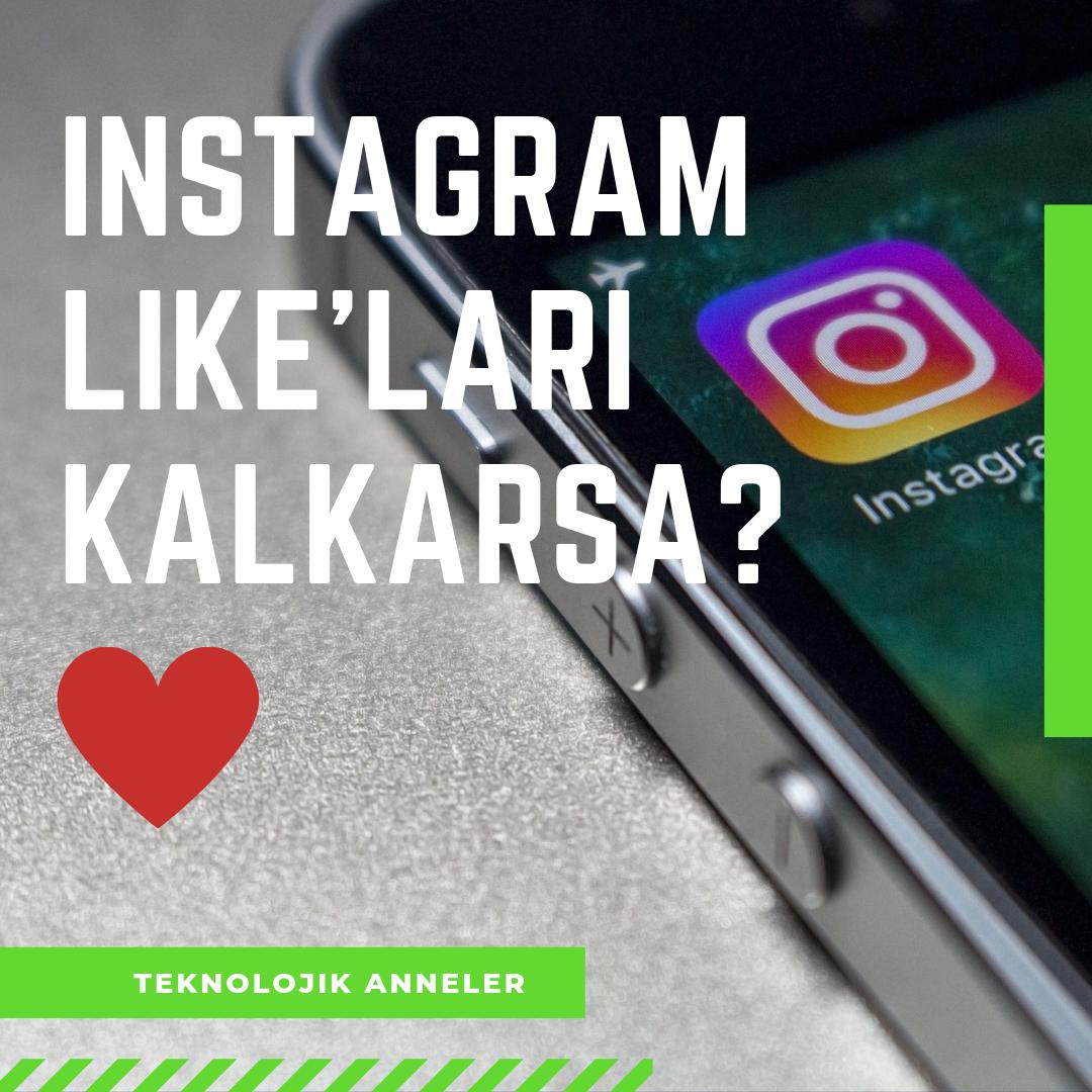 Instagram Like'ları kalkıyor mu?